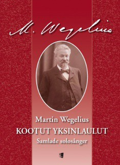 Martin Wegelius: Collected works for voice and piano